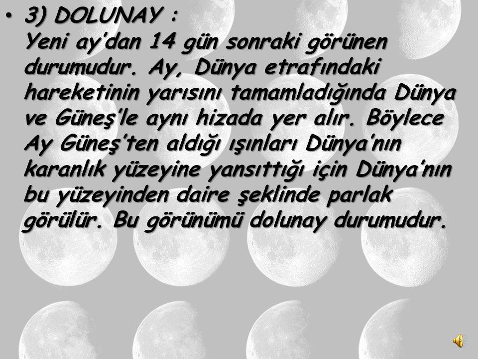 3) DOLUNAY : Yeni ay'dan 14 gün sonraki görünen durumudur