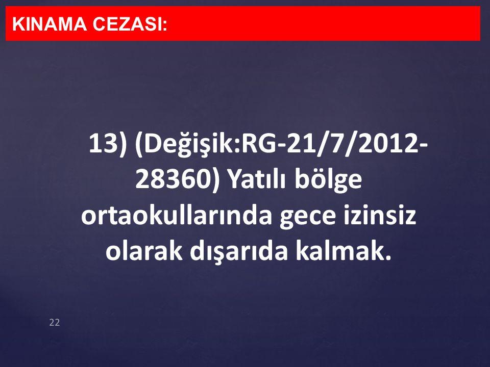 KINAMA CEZASI: 13) (Değişik:RG-21/7/2012-28360) Yatılı bölge ortaokullarında gece izinsiz olarak dışarıda kalmak.