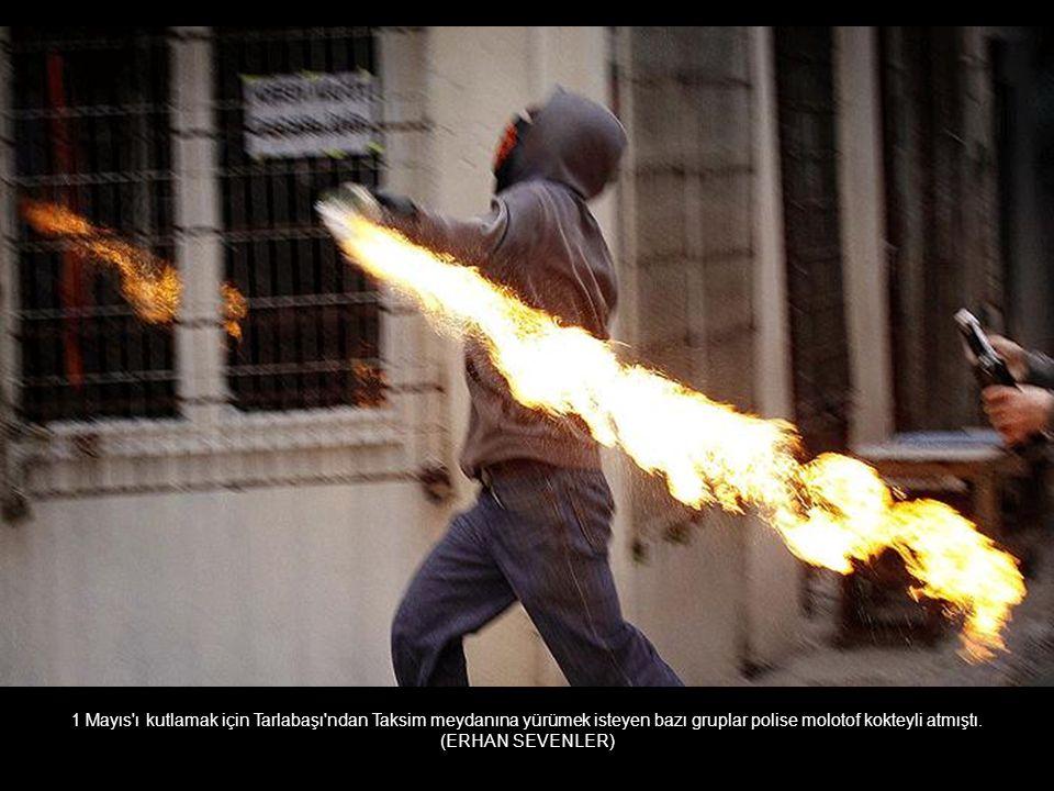 1 Mayıs ı kutlamak için Tarlabaşı ndan Taksim meydanına yürümek isteyen bazı gruplar polise molotof kokteyli atmıştı.