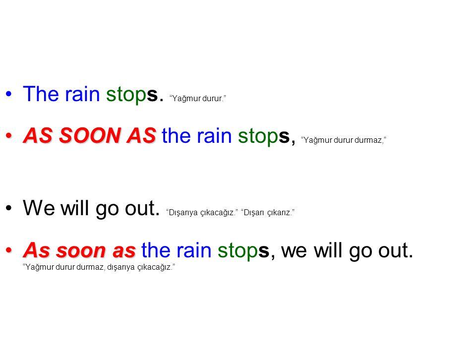 The rain stops. Yağmur durur.