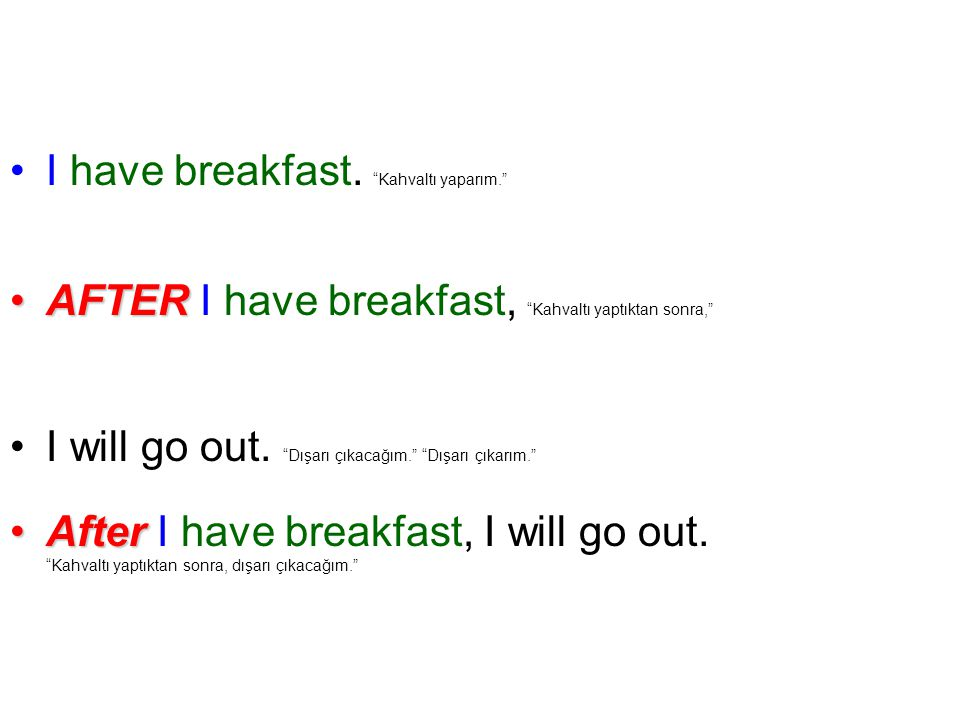 I have breakfast. Kahvaltı yaparım.