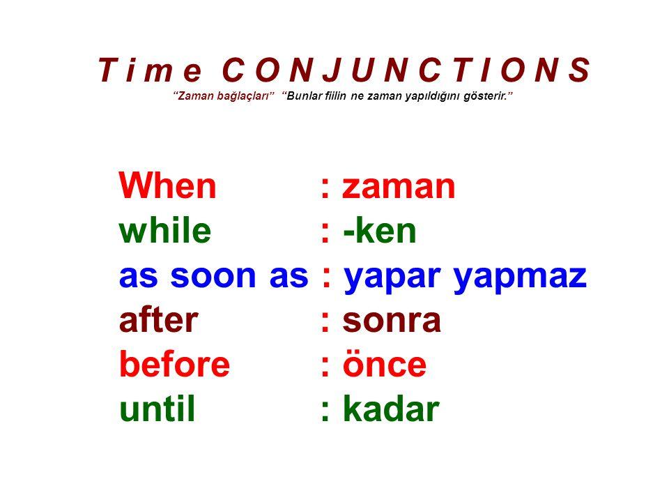 T i m e C O N J U N C T I O N S Zaman bağlaçları Bunlar fiilin ne zaman yapıldığını gösterir.