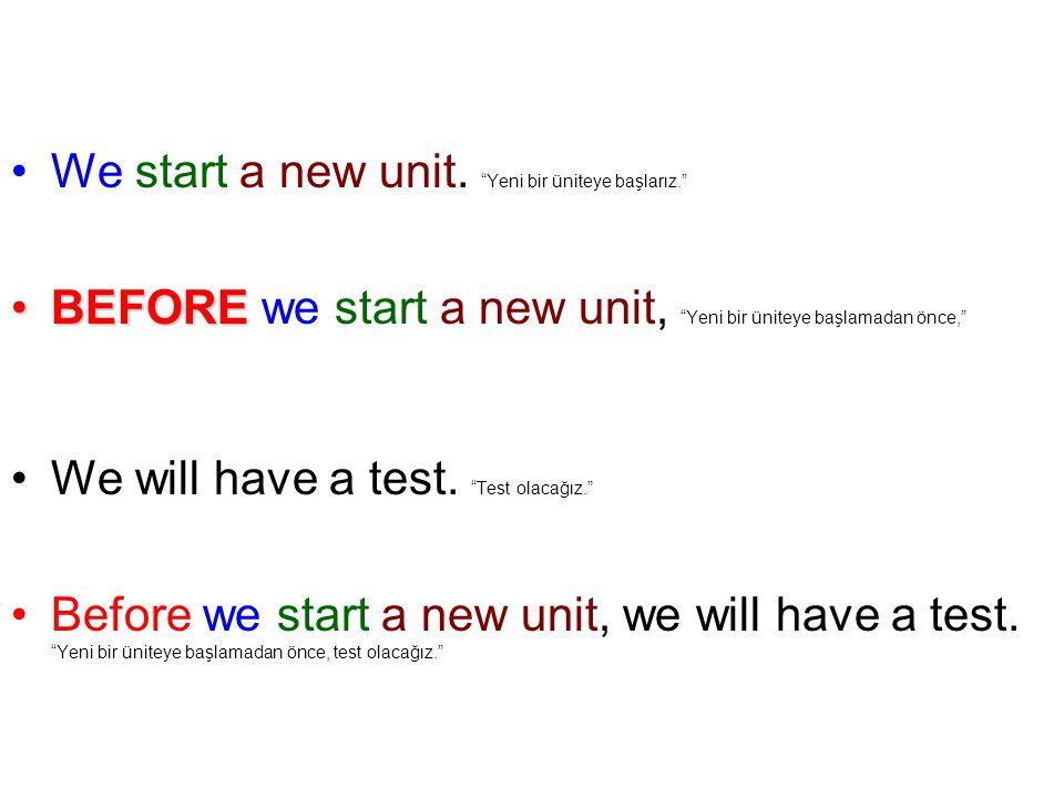 We start a new unit. Yeni bir üniteye başlarız.