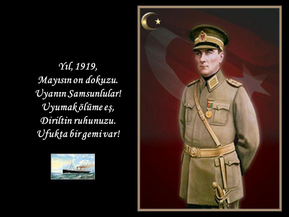 Yıl, 1919, Mayısın on dokuzu. Uyanın Samsunlular