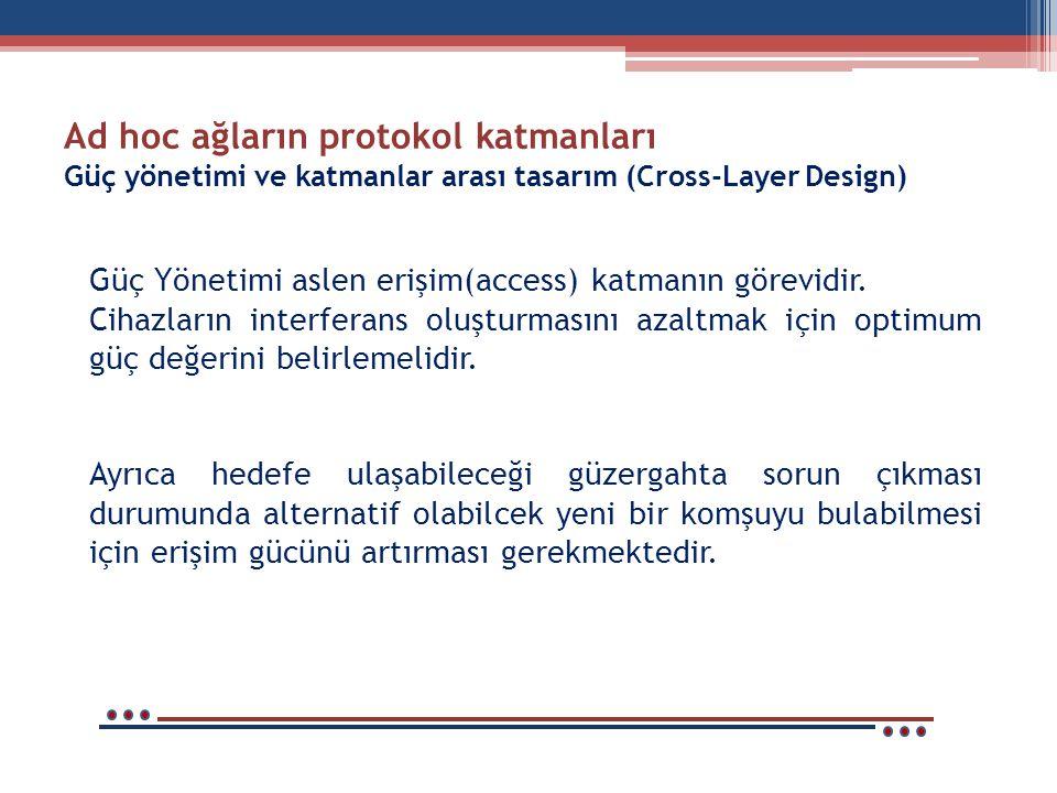 Ad hoc ağların protokol katmanları Güç yönetimi ve katmanlar arası tasarım (Cross-Layer Design)