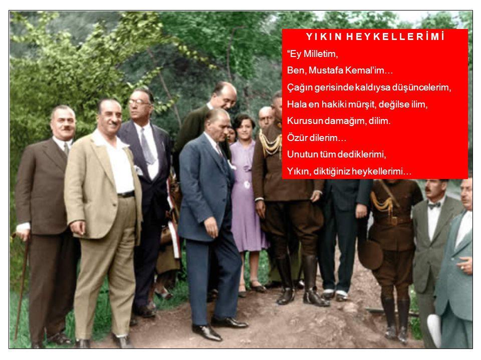 Y I K I N H E Y K E L L E R İ M İ Ey Milletim, Ben, Mustafa Kemal'im… Çağın gerisinde kaldıysa düşüncelerim,