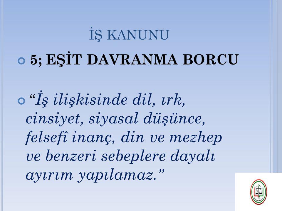 İŞ KANUNU 5; EŞİT DAVRANMA BORCU.
