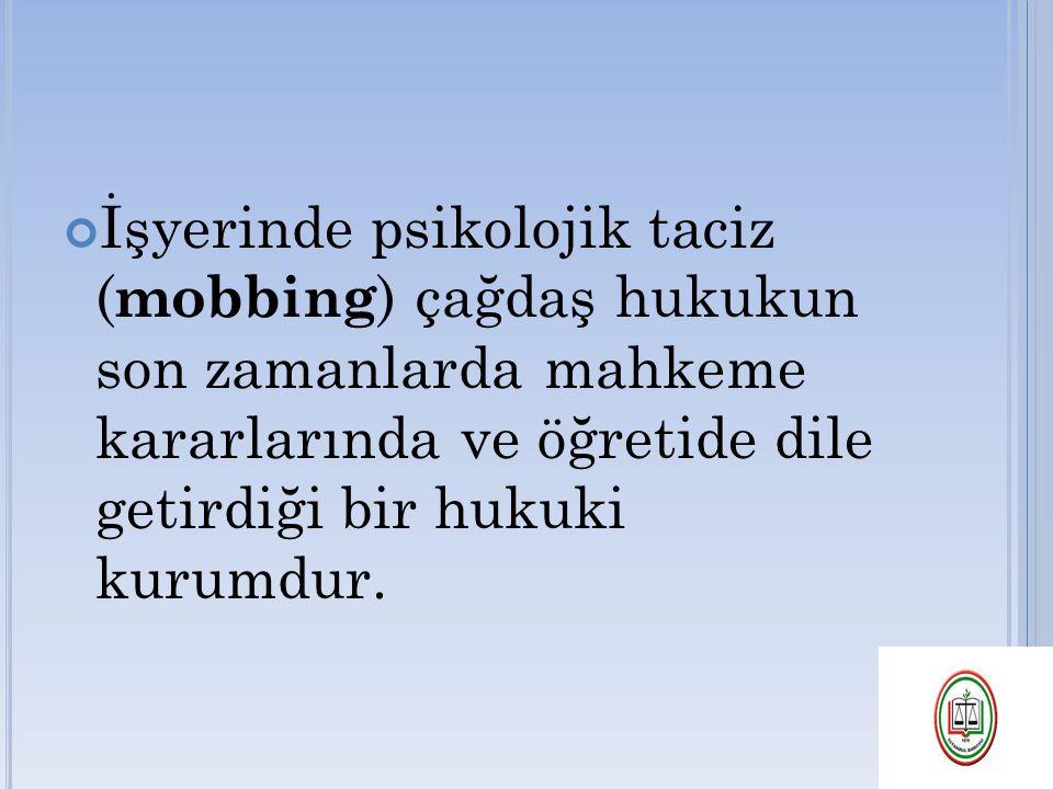 İşyerinde psikolojik taciz (mobbing) çağdaş hukukun son zamanlarda mahkeme kararlarında ve öğretide dile getirdiği bir hukuki kurumdur.