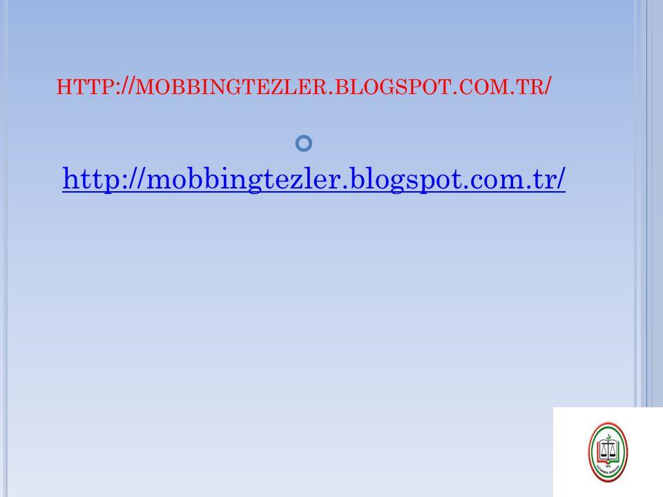http://mobbingtezler.blogspot.com.tr/ http://mobbingtezler.blogspot.com.tr/
