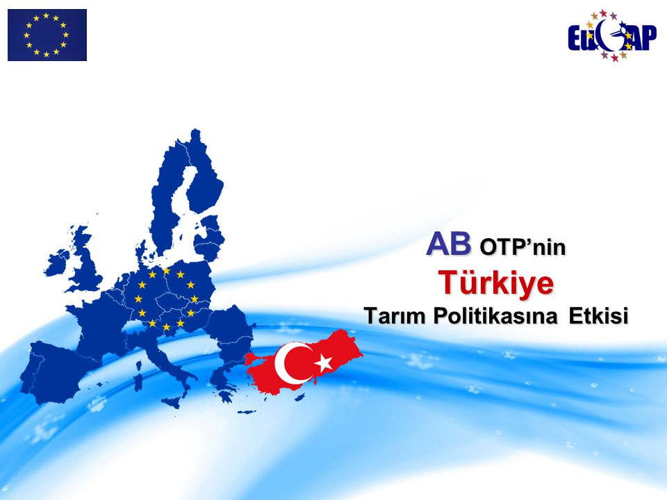 AB OTP'nin Türkiye Tarım Politikasına Etkisi