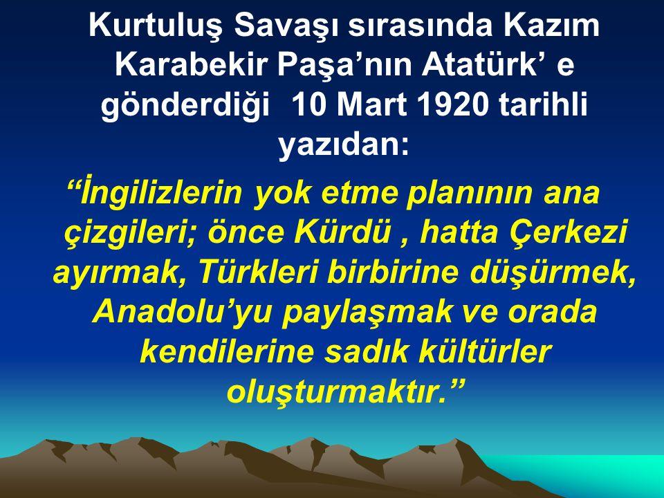 Kurtuluş Savaşı sırasında Kazım Karabekir Paşa'nın Atatürk' e gönderdiği 10 Mart 1920 tarihli yazıdan: