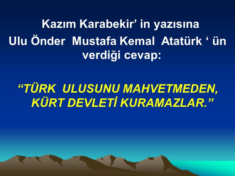 Ulu Önder Mustafa Kemal Atatürk ' ün verdiği cevap: