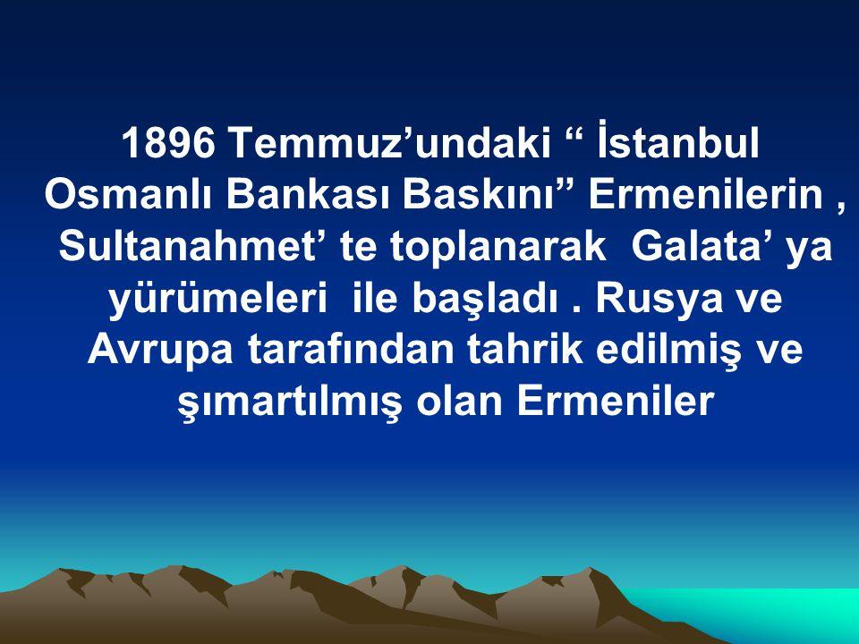 1896 Temmuz'undaki İstanbul Osmanlı Bankası Baskını Ermenilerin , Sultanahmet' te toplanarak Galata' ya yürümeleri ile başladı .