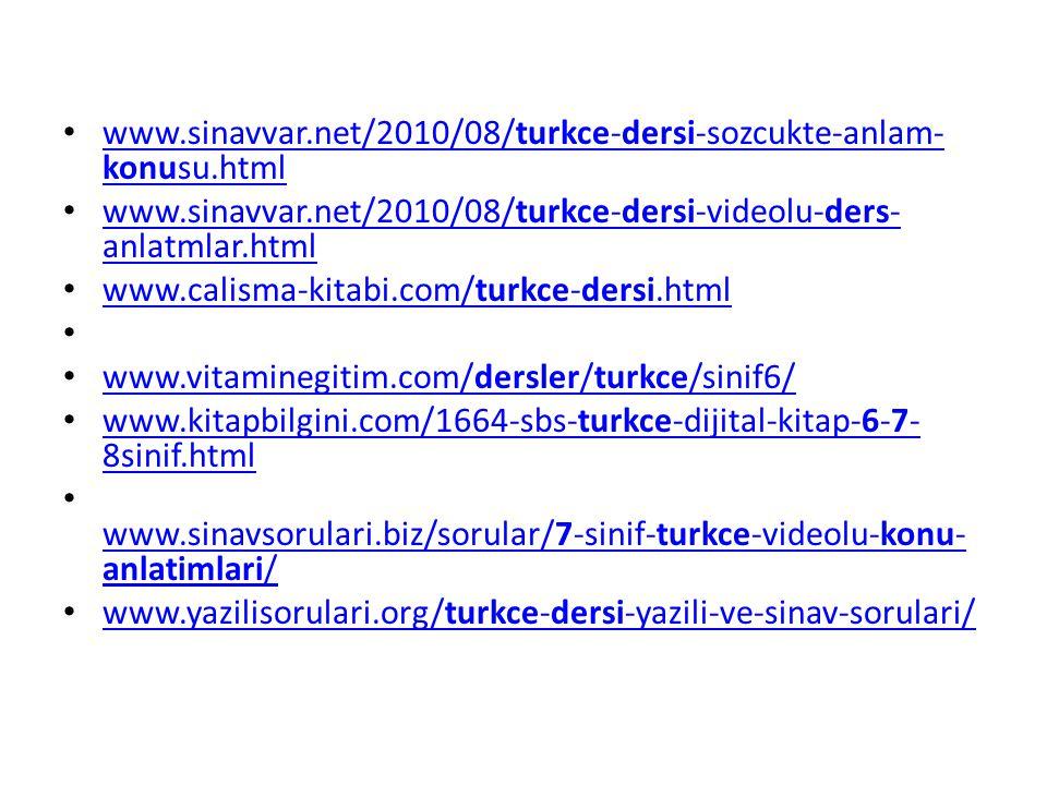 www.sinavvar.net/2010/08/turkce-dersi-sozcukte-anlam-konusu.html www.sinavvar.net/2010/08/turkce-dersi-videolu-ders-anlatmlar.html.