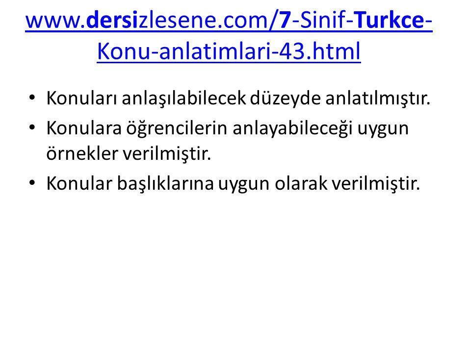 www.dersizlesene.com/7-Sinif-Turkce-Konu-anlatimlari-43.html Konuları anlaşılabilecek düzeyde anlatılmıştır.