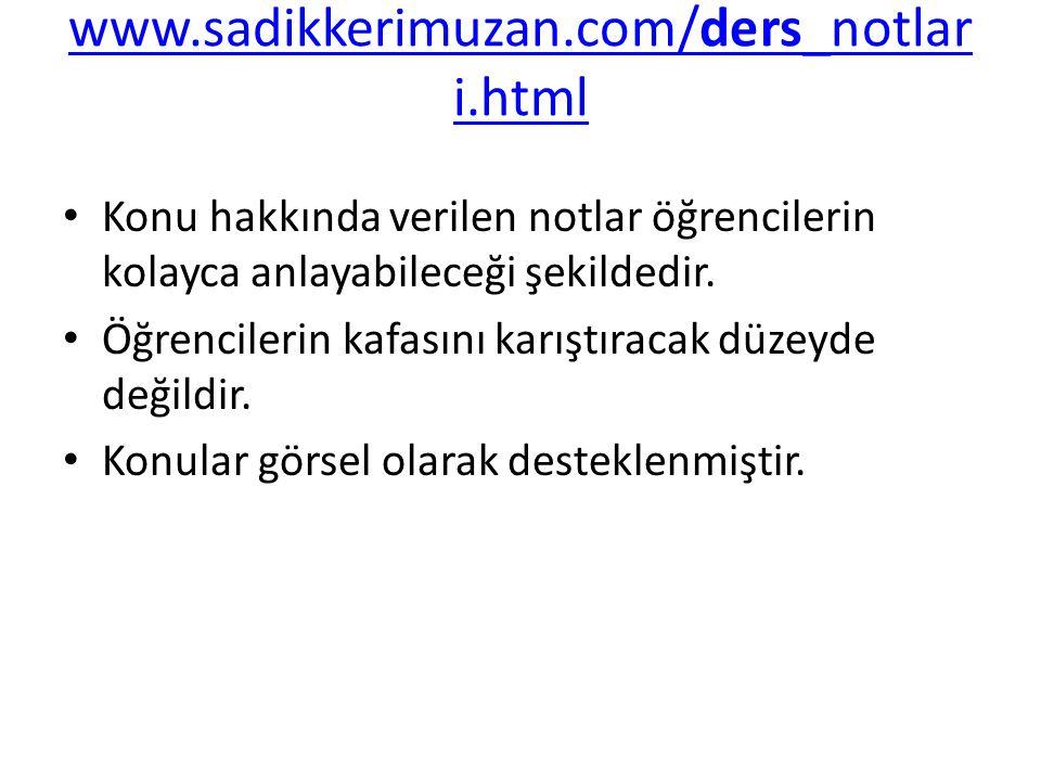 www.sadikkerimuzan.com/ders_notlari.html Konu hakkında verilen notlar öğrencilerin kolayca anlayabileceği şekildedir.