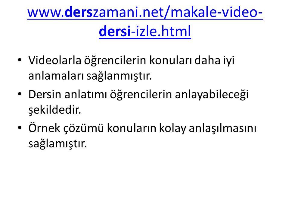 www.derszamani.net/makale-video-dersi-izle.html Videolarla öğrencilerin konuları daha iyi anlamaları sağlanmıştır.