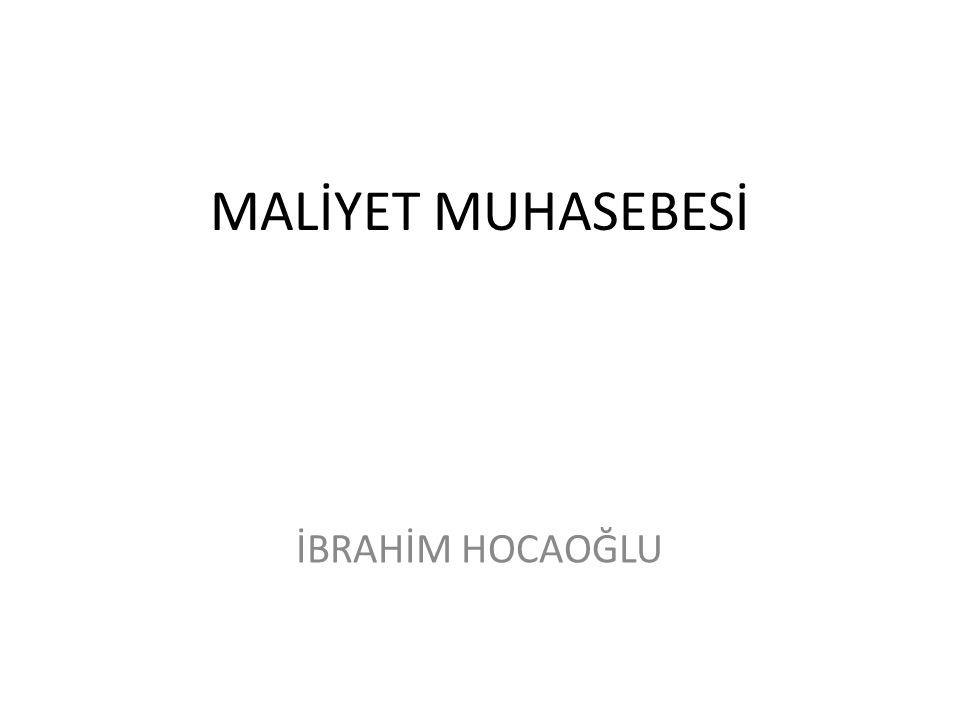 MALİYET MUHASEBESİ İBRAHİM HOCAOĞLU