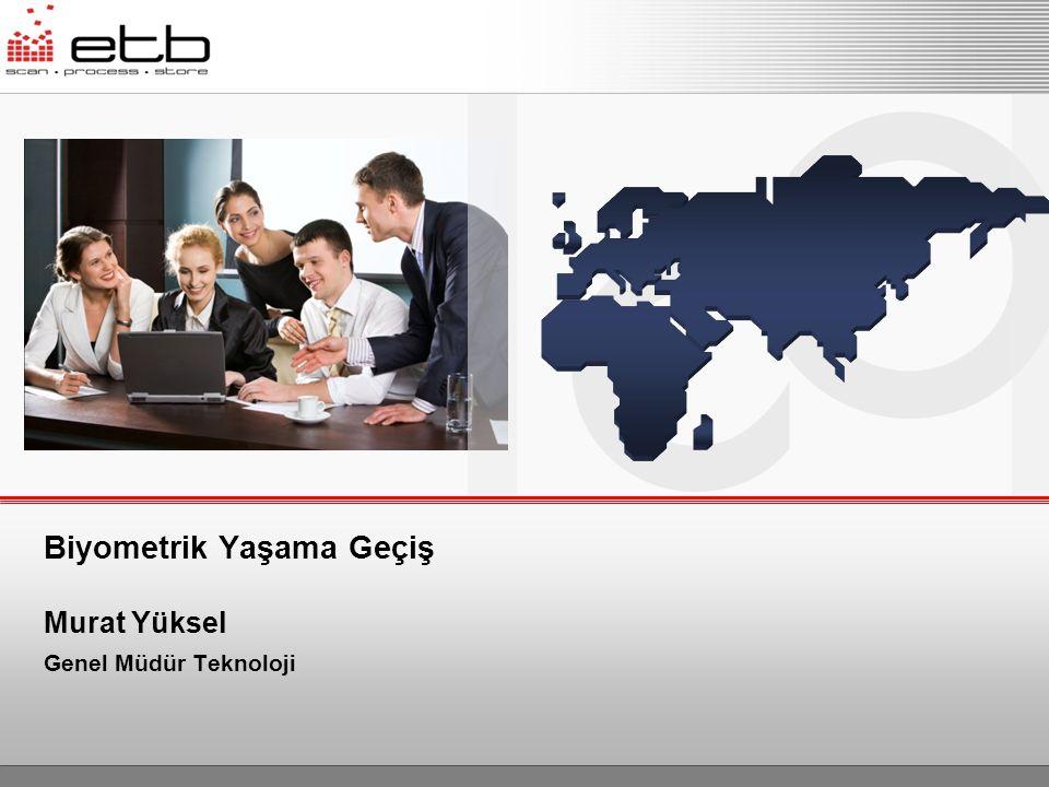 Biyometrik Yaşama Geçiş Murat Yüksel Genel Müdür Teknoloji