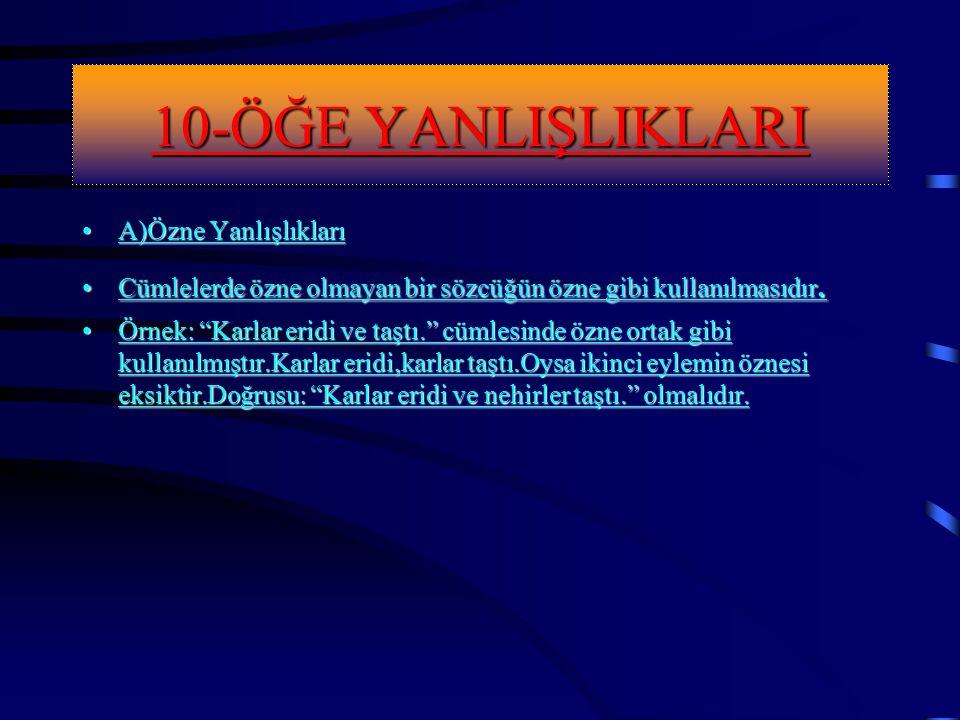 10-ÖĞE YANLIŞLIKLARI A)Özne Yanlışlıkları