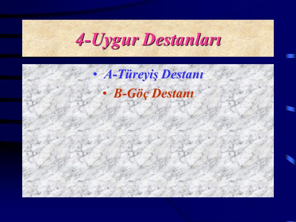 4-Uygur Destanları A-Türeyiş Destanı B-Göç Destanı