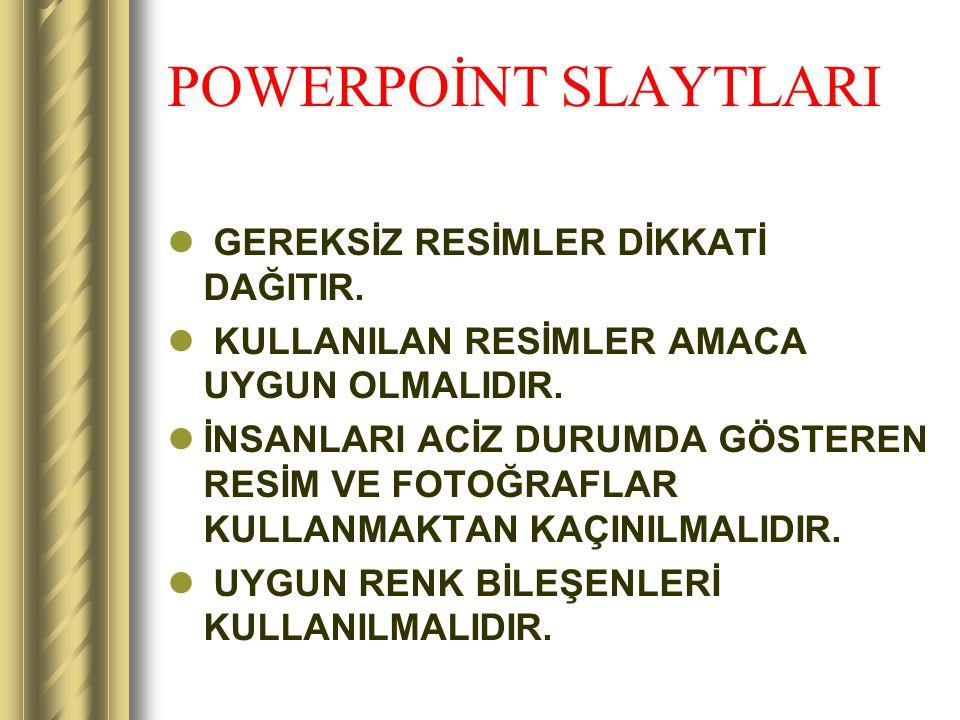 POWERPOİNT SLAYTLARI GEREKSİZ RESİMLER DİKKATİ DAĞITIR.