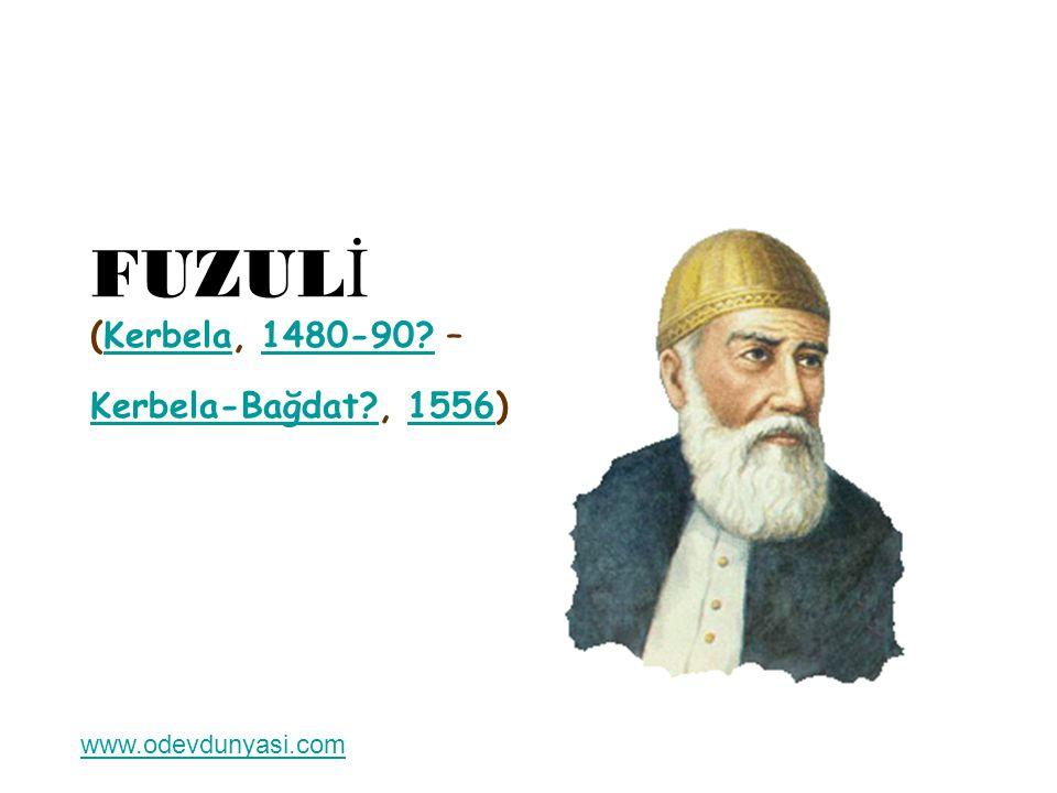 FUZULİ (Kerbela, 1480-90 – Kerbela-Bağdat , 1556)