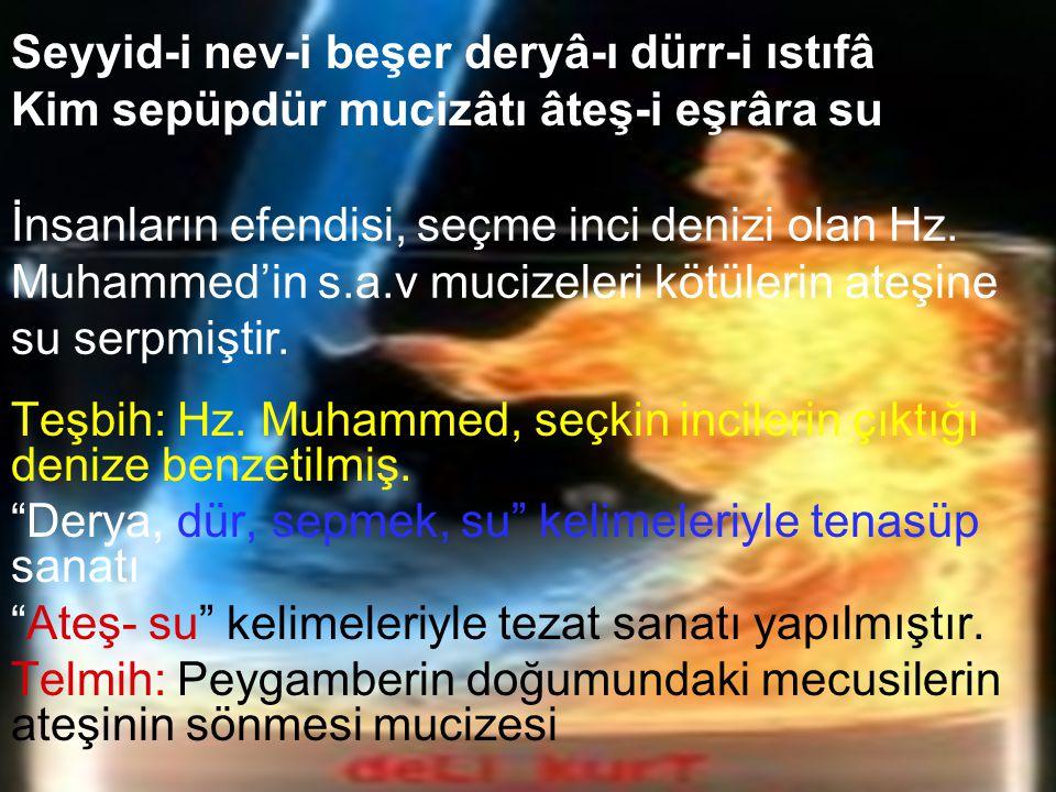 Seyyid-i nev-i beşer deryâ-ı dürr-i ıstıfâ Kim sepüpdür mucizâtı âteş-i eşrâra su