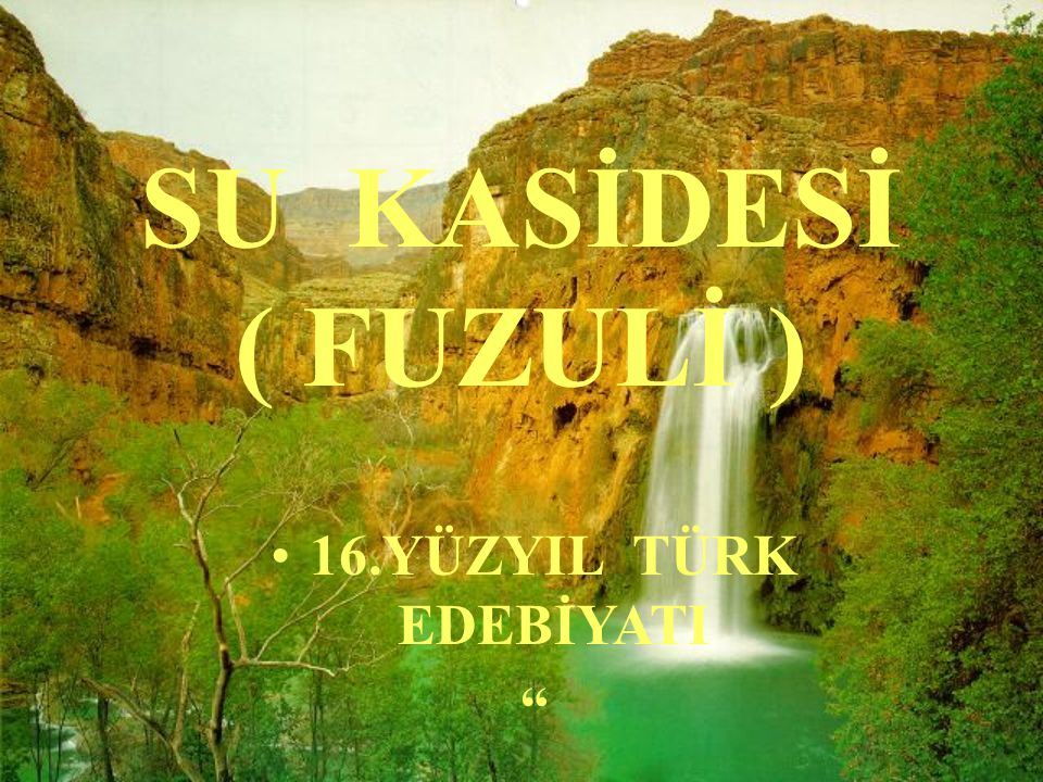 SU KASİDESİ ( FUZULİ ) 16.YÜZYIL TÜRK EDEBİYATI