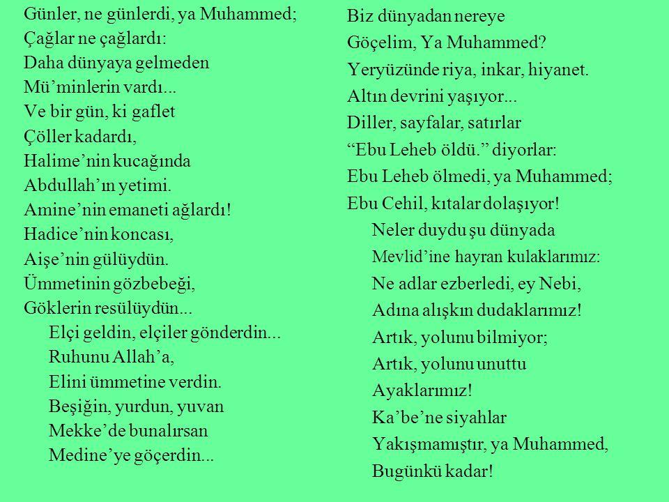 Günler, ne günlerdi, ya Muhammed; Çağlar ne çağlardı: