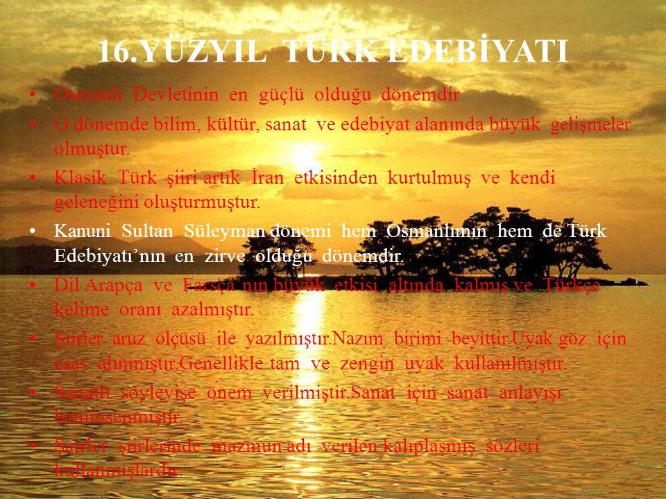 16.YÜZYIL TÜRK EDEBİYATI Osmanlı Devletinin en güçlü olduğu dönemdir