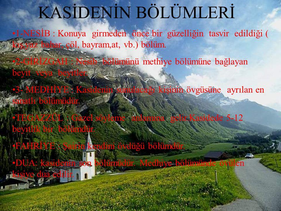 KASİDENİN BÖLÜMLERİ 1-NESİB : Konuya girmeden önce bir güzelliğin tasvir edildiği ( kış,yaz bahar, çöl, bayram,at, vb.) bölüm.