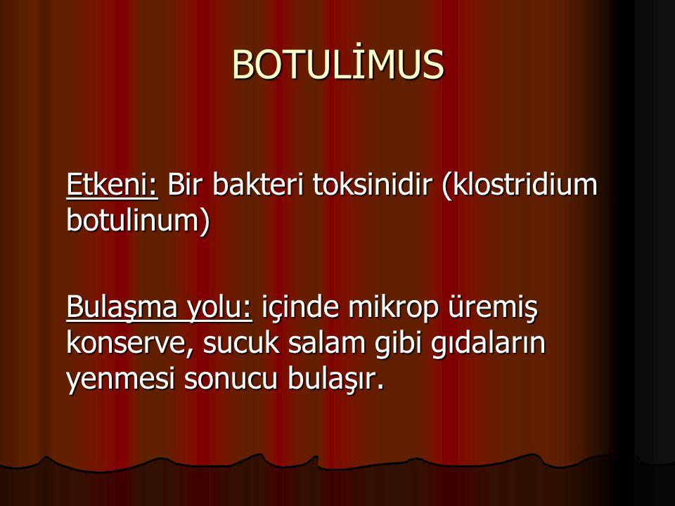BOTULİMUS Etkeni: Bir bakteri toksinidir (klostridium botulinum)