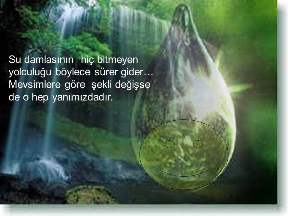 Su damlasının hiç bitmeyen yolculuğu böylece sürer gider…