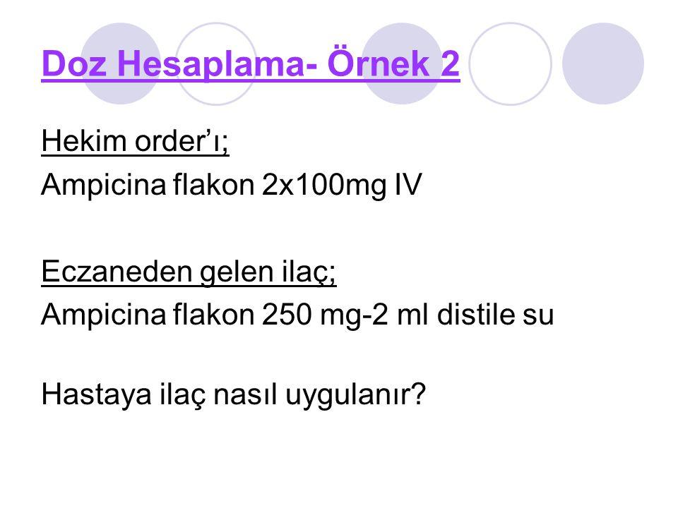 Doz Hesaplama- Örnek 2 Hekim order'ı; Ampicina flakon 2x100mg IV