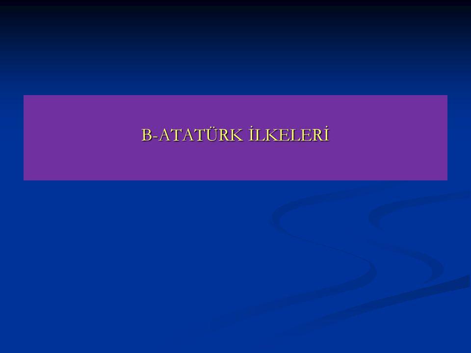 B-ATATÜRK İLKELERİ