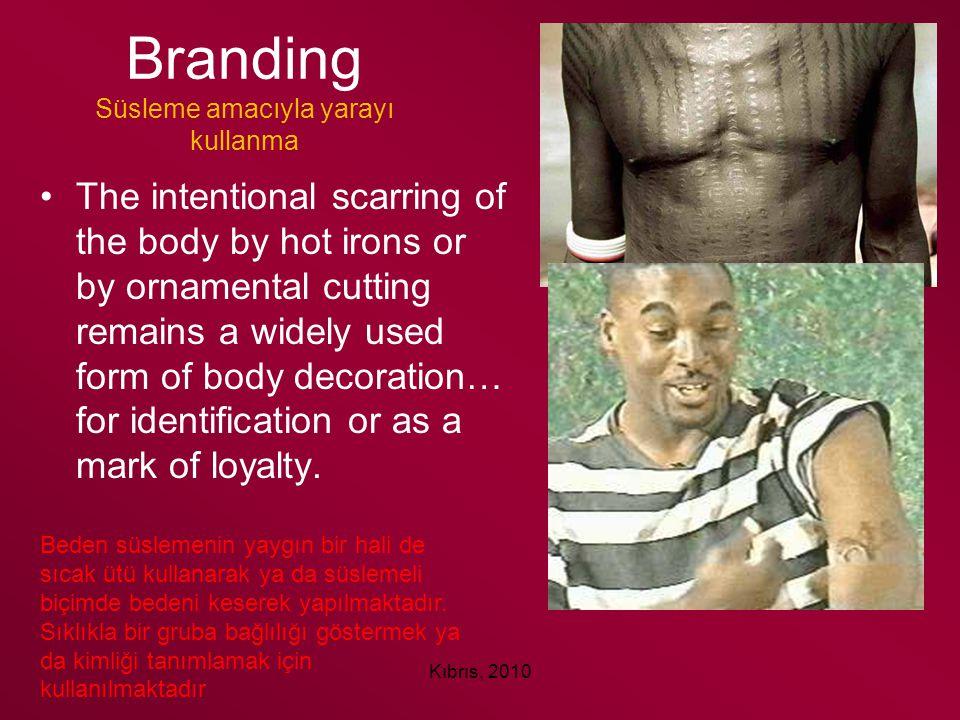 Branding Süsleme amacıyla yarayı kullanma