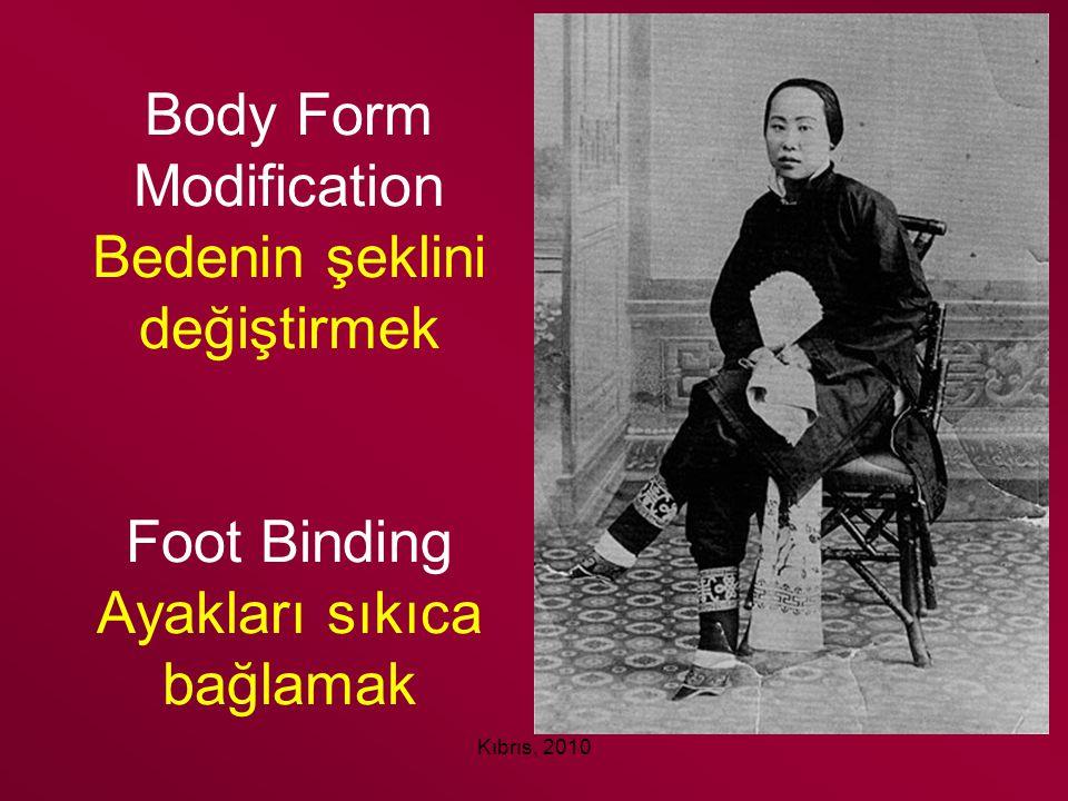 Body Form Modification Bedenin şeklini değiştirmek Foot Binding Ayakları sıkıca bağlamak