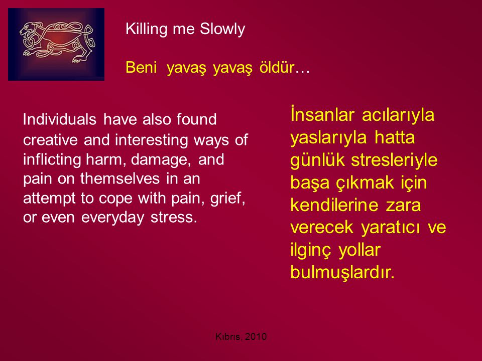 Killing me Slowly Beni yavaş yavaş öldür…