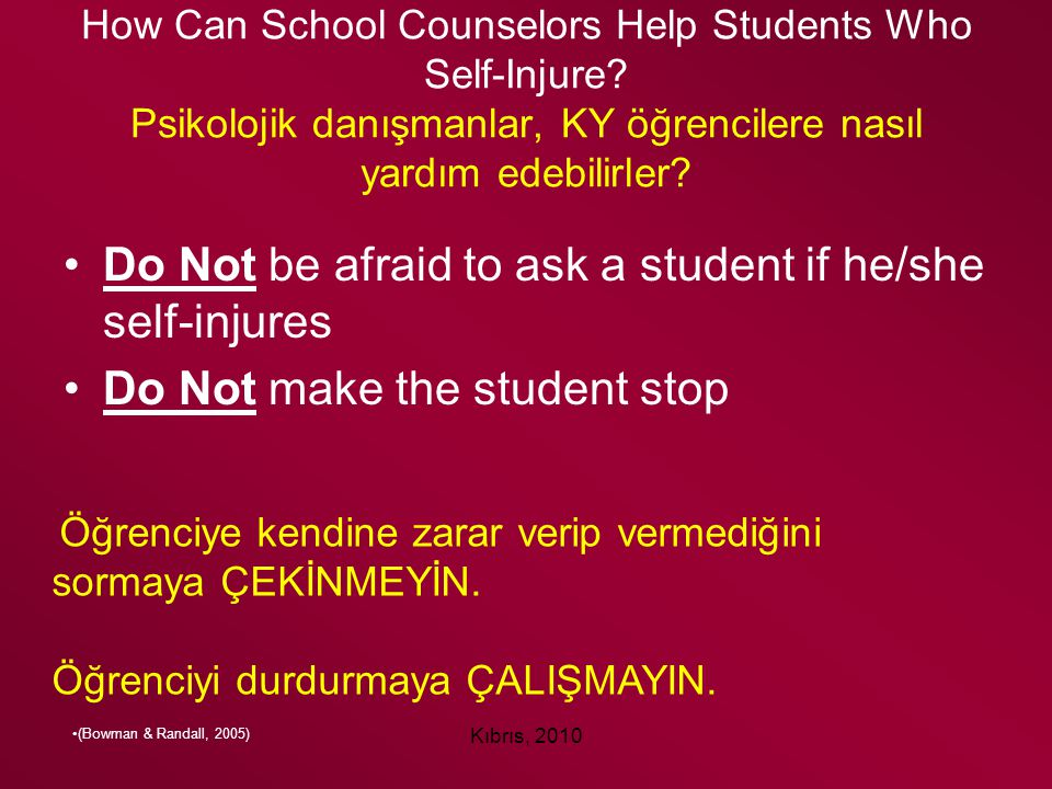 Do Not be afraid to ask a student if he/she self-injures