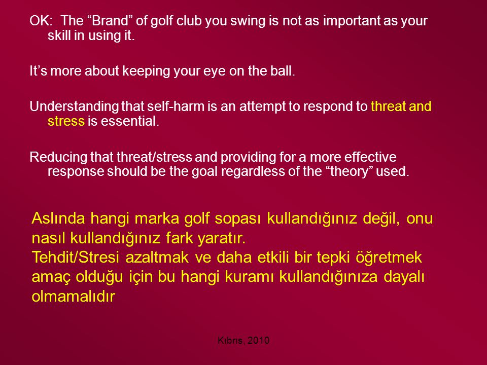 OK: The Brand of golf club you swing is not as important as your skill in using it.