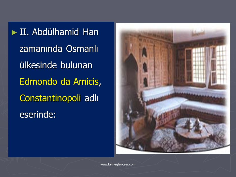 II. Abdülhamid Han zamanında Osmanlı ülkesinde bulunan Edmondo da Amicis, Constantinopoli adlı eserinde: