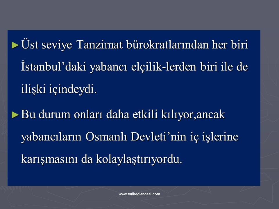 Üst seviye Tanzimat bürokratlarından her biri İstanbul'daki yabancı elçilik-lerden biri ile de ilişki içindeydi.