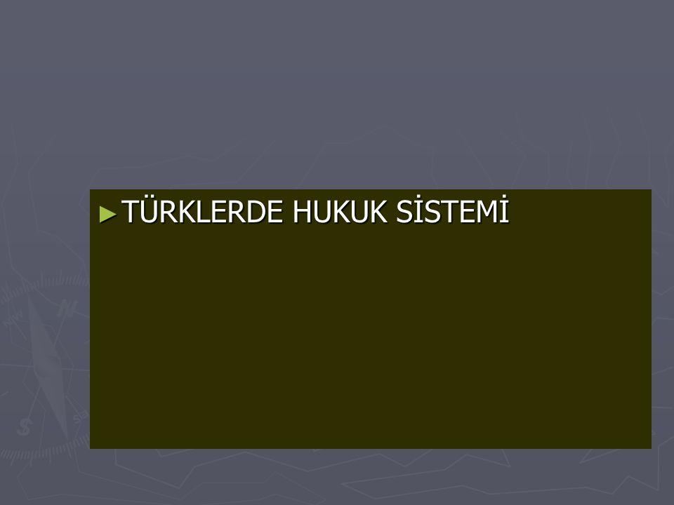 TÜRKLERDE HUKUK SİSTEMİ