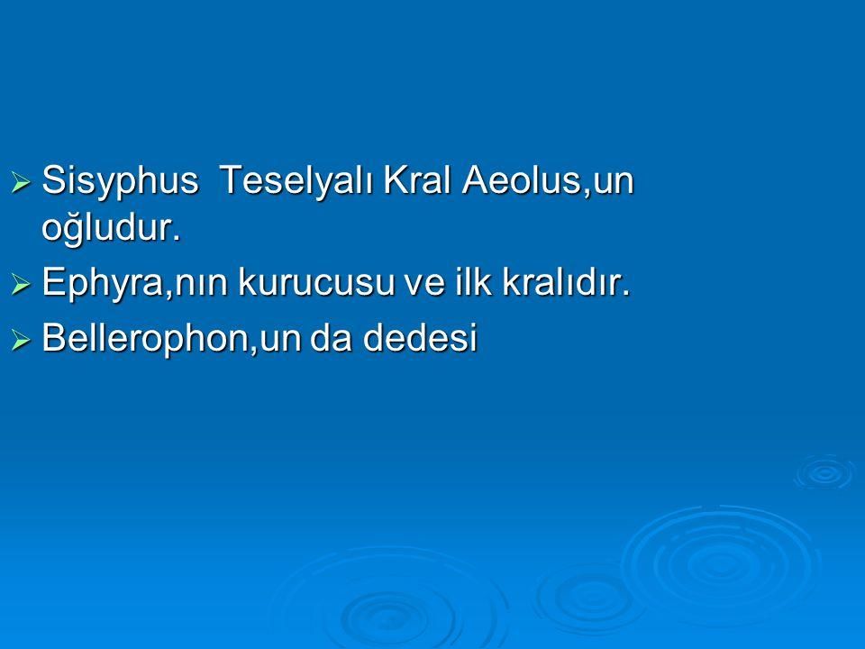 Sisyphus Teselyalı Kral Aeolus,un oğludur.