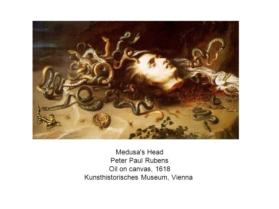 Medusa s Head Peter Paul Rubens Oil on canvas, 1618 Kunsthistorisches Museum, Vienna