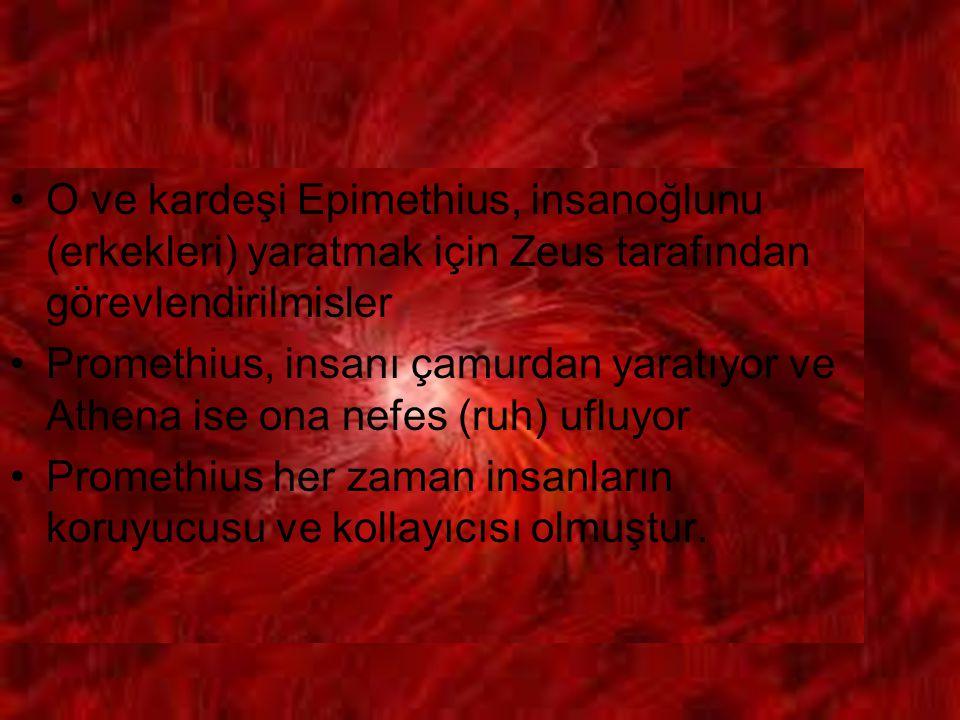 O ve kardeşi Epimethius, insanoğlunu (erkekleri) yaratmak için Zeus tarafından görevlendirilmisler