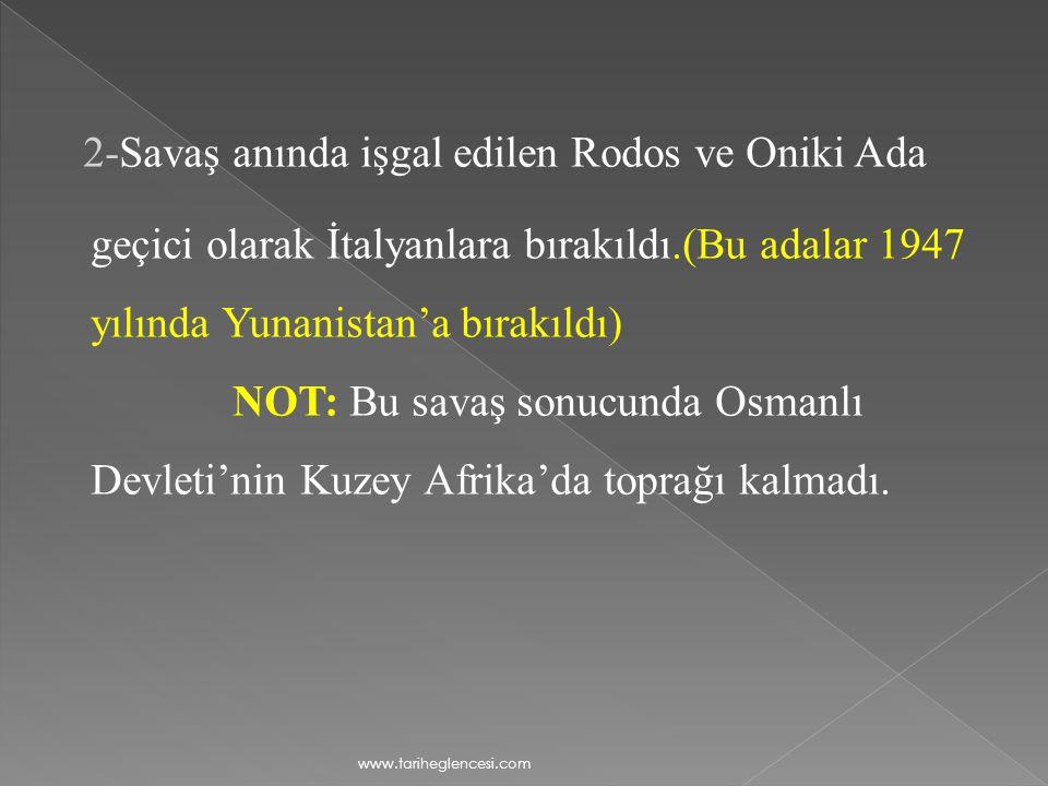 2-Savaş anında işgal edilen Rodos ve Oniki Ada geçici olarak İtalyanlara bırakıldı.(Bu adalar 1947 yılında Yunanistan'a bırakıldı)