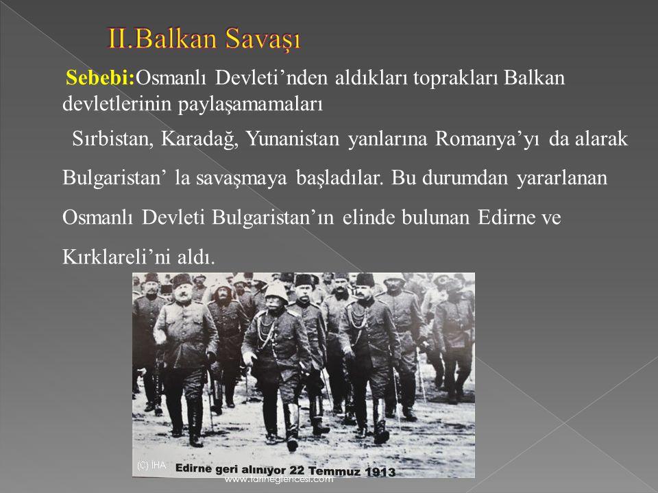 II.Balkan Savaşı Sebebi:Osmanlı Devleti'nden aldıkları toprakları Balkan devletlerinin paylaşamamaları.