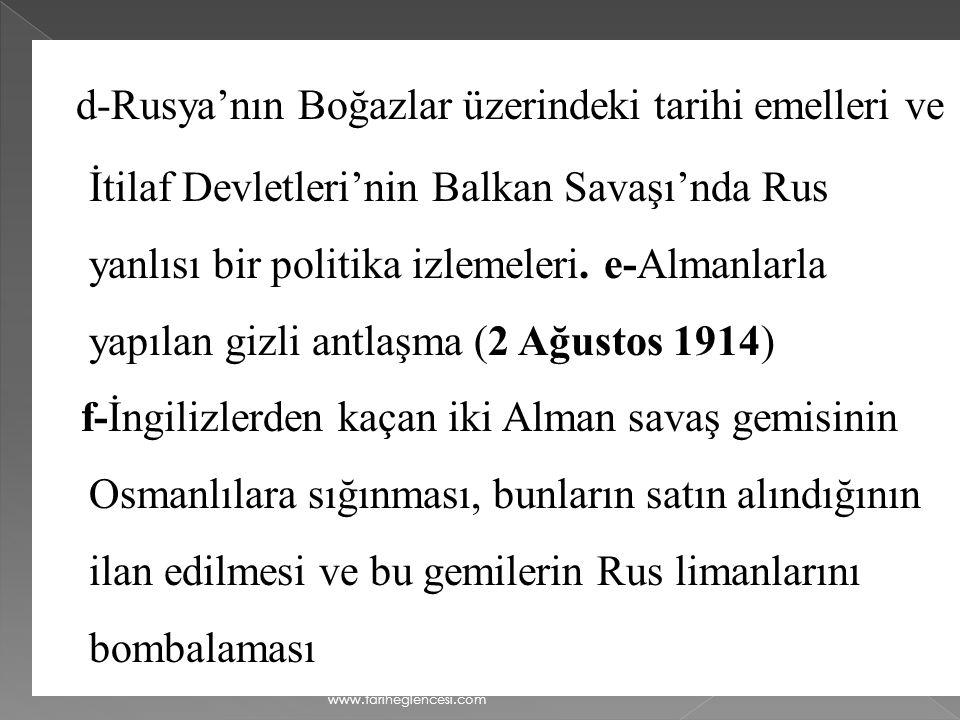 d-Rusya'nın Boğazlar üzerindeki tarihi emelleri ve İtilaf Devletleri'nin Balkan Savaşı'nda Rus yanlısı bir politika izlemeleri. e-Almanlarla yapılan gizli antlaşma (2 Ağustos 1914)